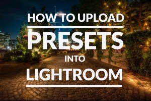 How to Upload Presets into Lightroom