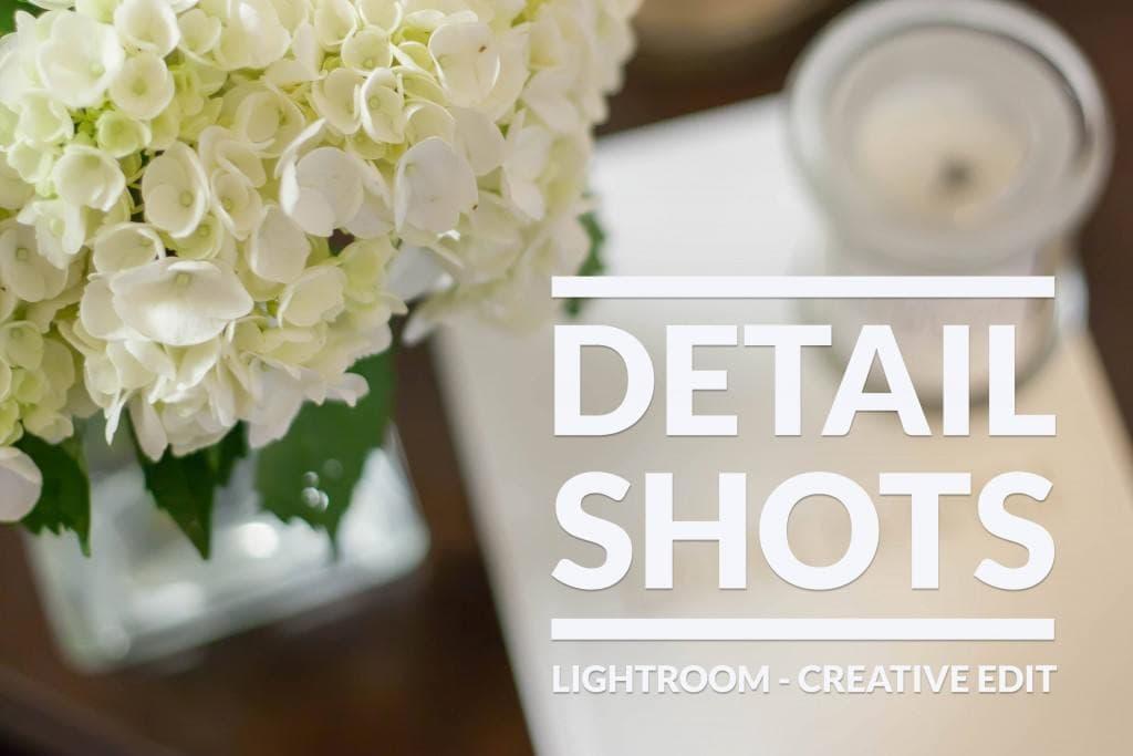 Lightroom Creative Edit Detail Shots