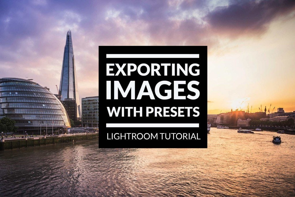 Export Your Images with Presets – Lightroom Tutorial